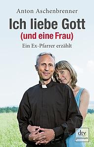 Anton Aschenbrenner: Ich Liebe Gott und eine Frau